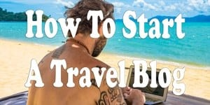 How To Start A Travel Blog Top Adventure Travel Blog
